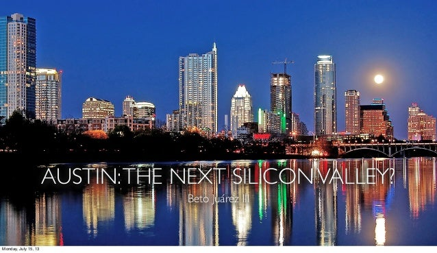 Austin silicon valley? cf prez 12 jul2013