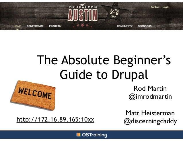 rtyeq `qa` `1q`123HJDSQ QFGA The Absolute Beginner's Guide to Drupal Rod Martin  @imrodmartin  ! Matt Heisterman  @disc...