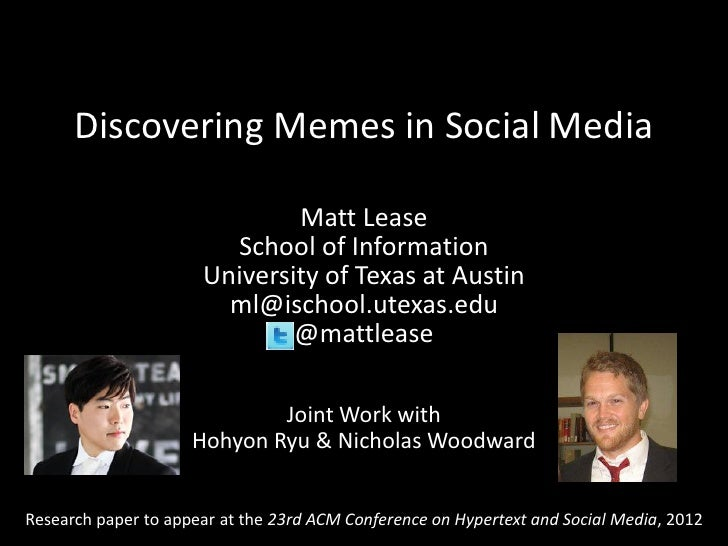 Discovering Memes in Social Media                              Matt Lease                        School of Information    ...