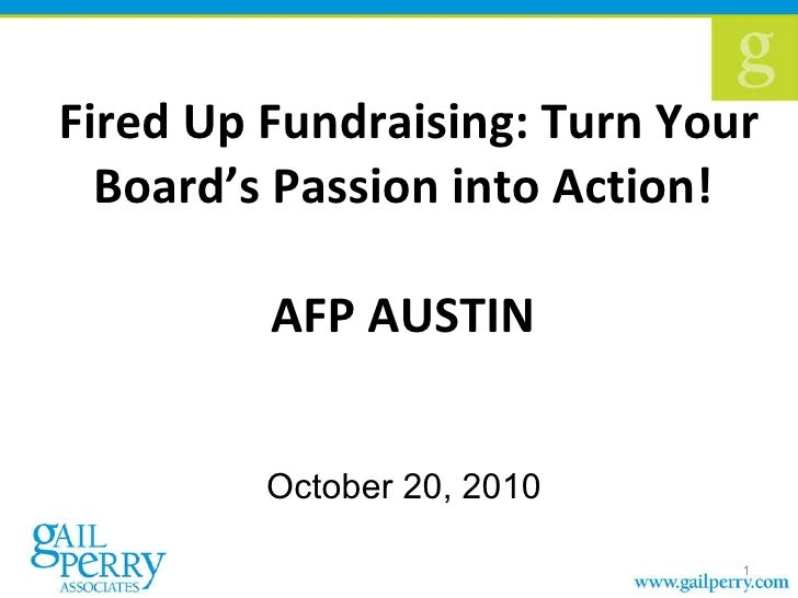 Fired Up Fundraising: Turn Your Board's Passion into Action!  AFP AUSTIN  October 20, 2010