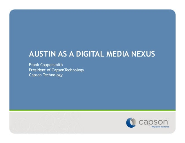 AUSTIN AS A DIGITAL MEDIA NEXUS Frank Coppersmith President of CapsonTechnology Capson Technology