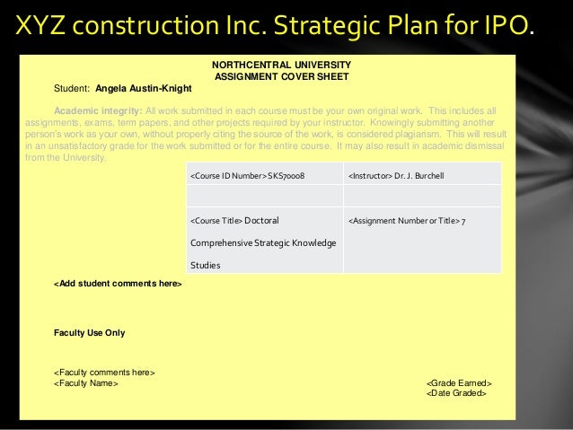 <Course ID Number> <Instructor> <Course Title> <Assignment Number or Title> XYZ construction Inc. Strategic Plan for IPO. ...