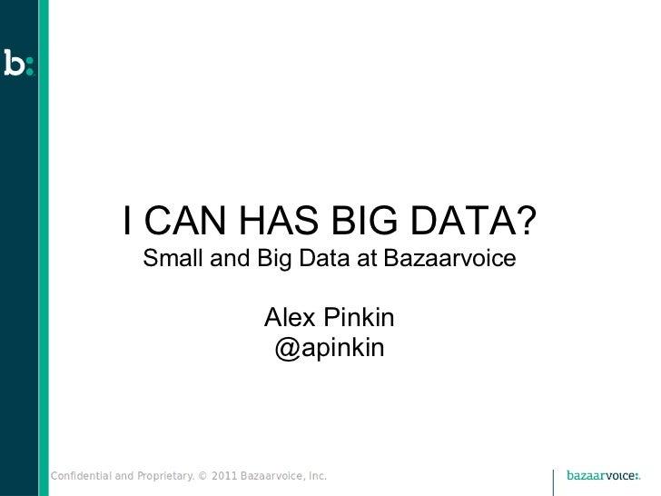 I CAN HAS BIG DATA?Small and Big Data at Bazaarvoice          Alex Pinkin           @apinkin
