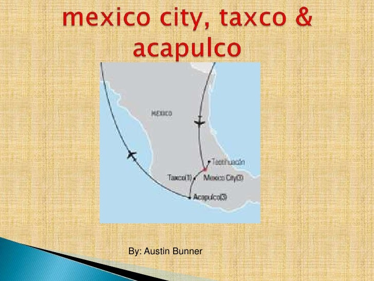mexico city, taxco & acapulco<br />By: Austin Bunner<br />