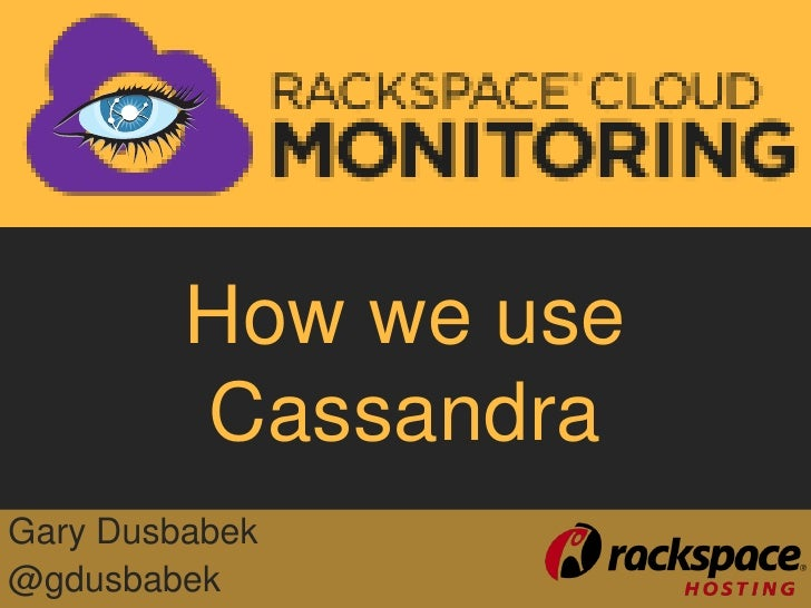How we use         CassandraGary Dusbabek@gdusbabek