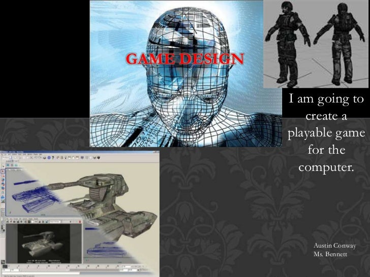 GAME DESIGN              I am going to                 create a              playable game                  for the       ...