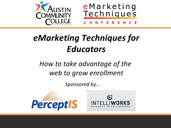 eMarketing Techniques for Educators How to take advantage of the  web to grow enrollment Sponsored by…