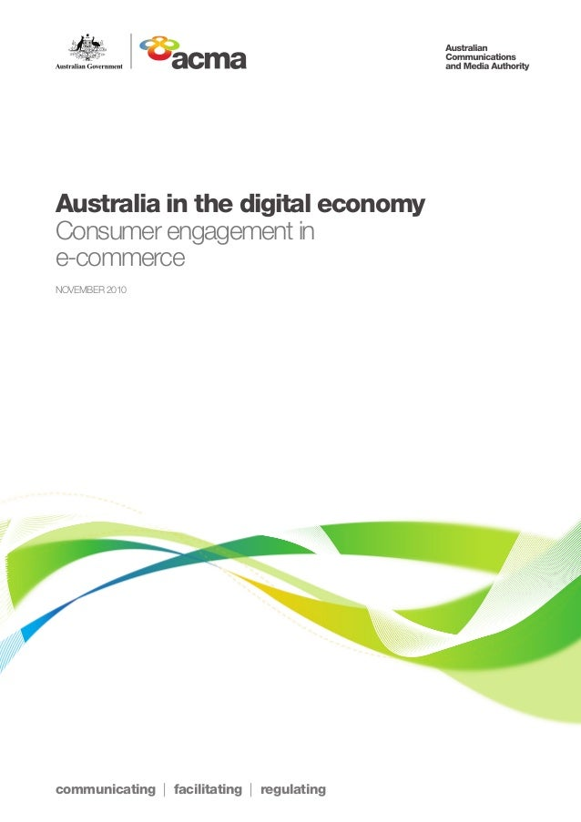communicating | facilitating | regulating Australia in the digital economy Consumer engagement in e-commerce NOVEMBER 2010