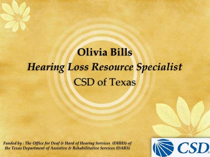 Olivia Bills<br />Hearing Loss Resource Specialist<br />CSD of Texas<br />Funded by : The Office for Deaf & Hard of Hearin...