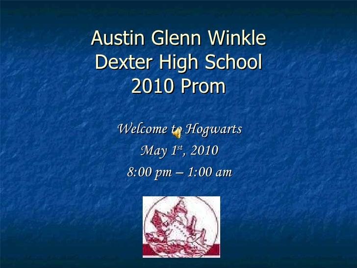 Austin Glenn Winkle Dexter High School 2010 Prom Welcome to Hogwarts May 1 st , 2010 8:00 pm – 1:00 am