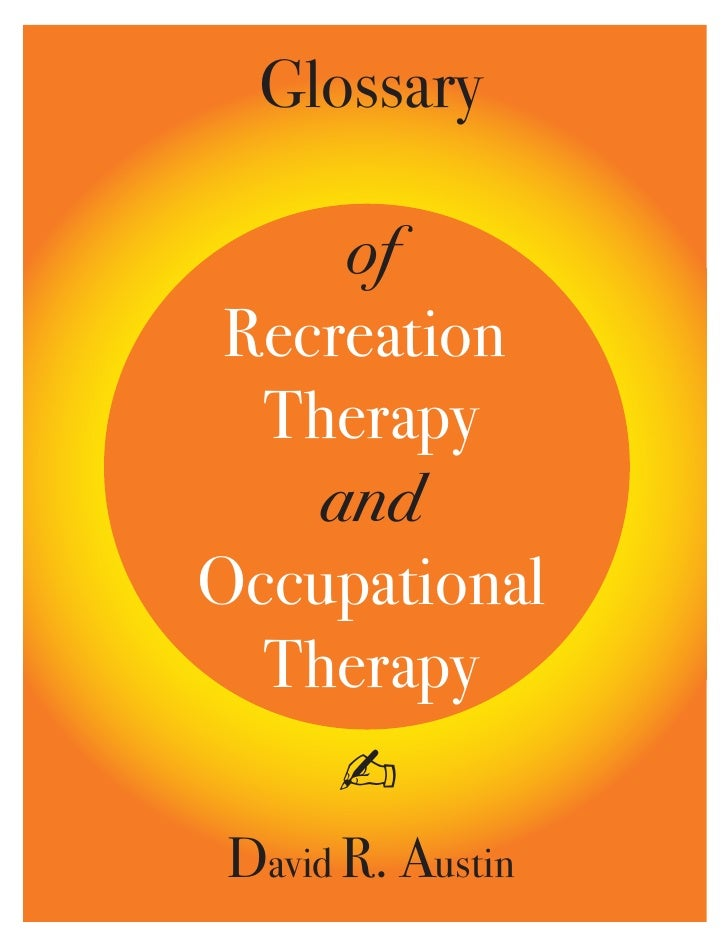 Glossary     of Recreation  Therapy    andOccupational  Therapy      ✍ David R. Austin