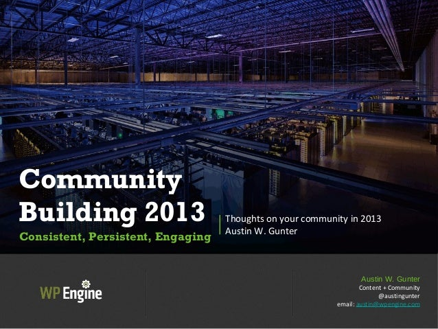 CommunityBuilding 2013Consistent, Persistent, EngagingThoughts on your community in 2013Austin W. GunterAustin W. GunterCo...