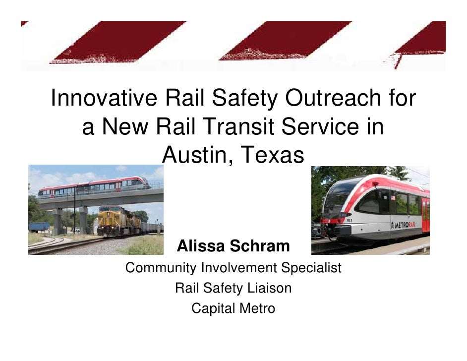 Innovative Rail Safety Outreach for    a New Rail Transit Service in            Austin, Texas                 Alissa Schra...