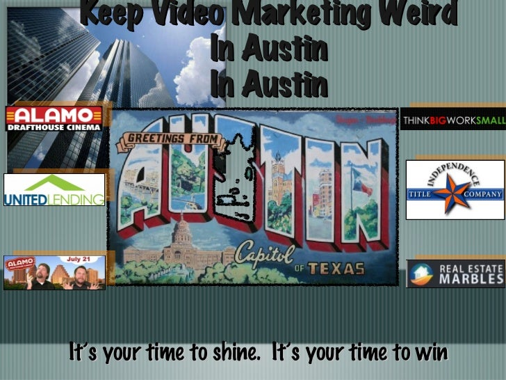 Keep Video Marketing Weird In Austin In Austin It's your time to shine.  It's your time to win
