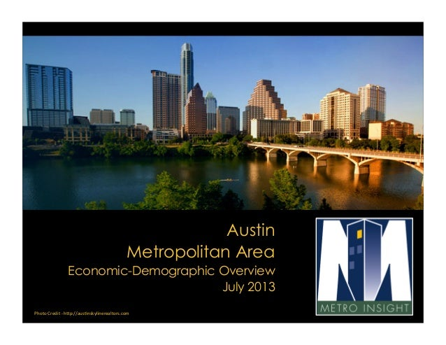Austin Metropolitan Area Economic-Demographic Overview July 2013 Photo	   Credit	   -­‐	   h,p://aus3nskylinerealtors.com/...