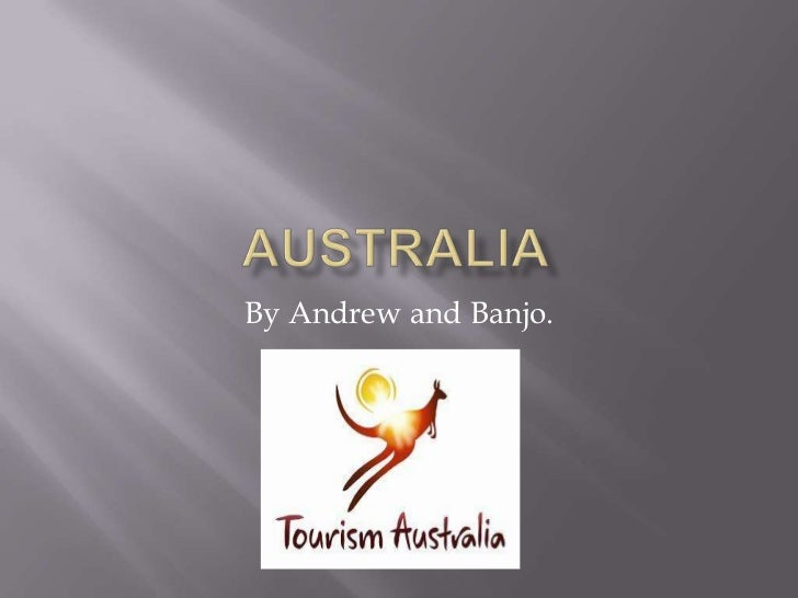 Australia<br />By Andrew and Banjo.<br />