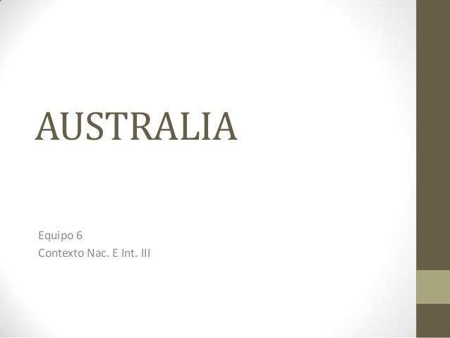 AUSTRALIAEquipo 6Contexto Nac. E Int. III