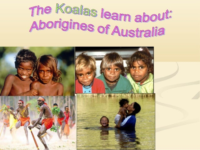 The Aborigines are the Australian natives that have been living here for thousands of years before the first Europeans cam...