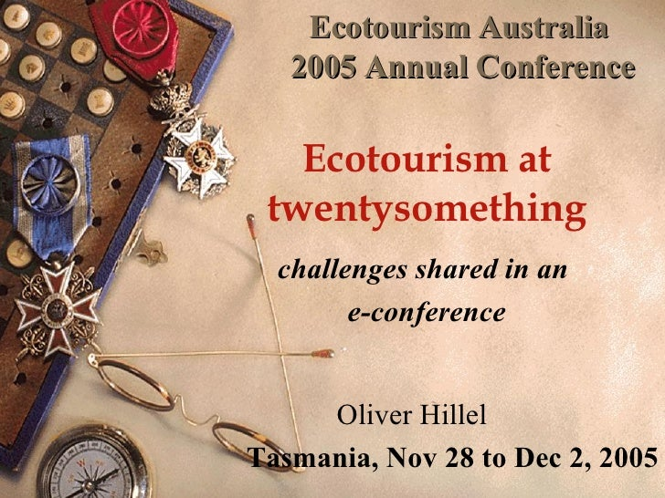 Ecotourism Australia  2005 Annual Conference Ecotourism at twentysomething challenges shared in an  e-conference Oliver Hi...