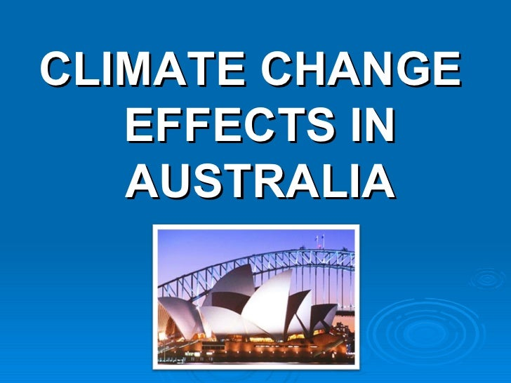 <ul><li>CLIMATE CHANGE EFFECTS IN AUSTRALIA </li></ul>