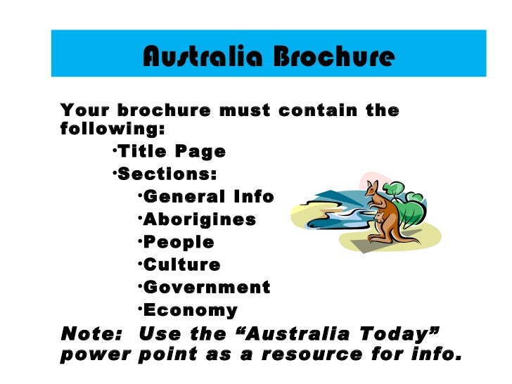 Australia BrochureYour brochure must contain thefollowing:     •Title Page     •Sections:        •General Info        •Abo...