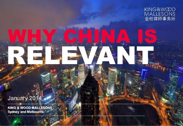 www.kwm.com   WHY CHINA IS January 2014 KING & WOOD MALLESONS Sydney and Melbourne RELEVANT