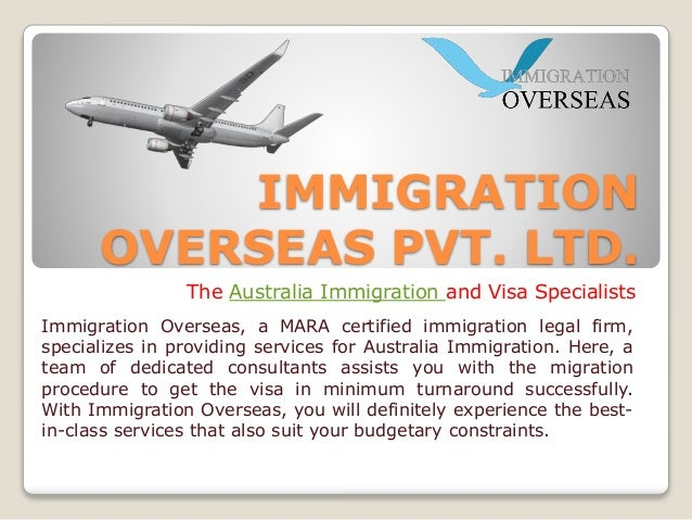 IMMIGRATION OVERSEAS PVT. LTD. The Australia Immigration and Visa Specialists Immigration Overseas, a MARA certified immig...