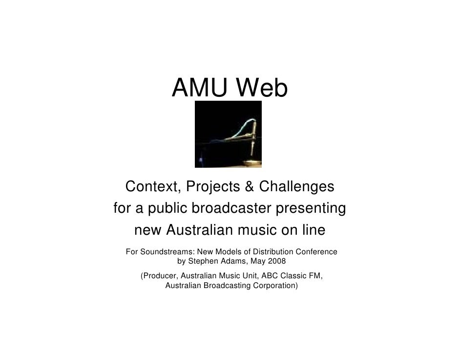 AMU Web     Context, Projects & Challenges for a public broadcaster presenting     new Australian music on line  For Sound...