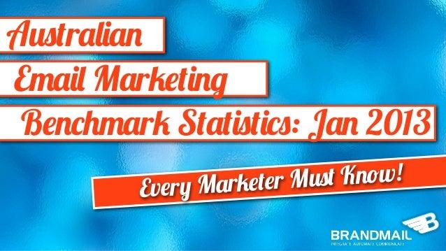 AustralianEmail Marketing Benchmark Statistics: Jan 2013         Every Ma rketer Mu st Know!