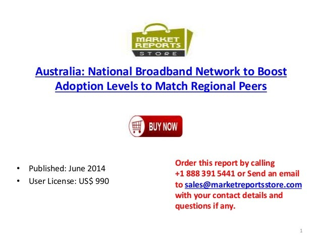 Australia: National Broadband Network to Boost Adoption Levels to Match Regional Peers • Published: June 2014 • User Licen...