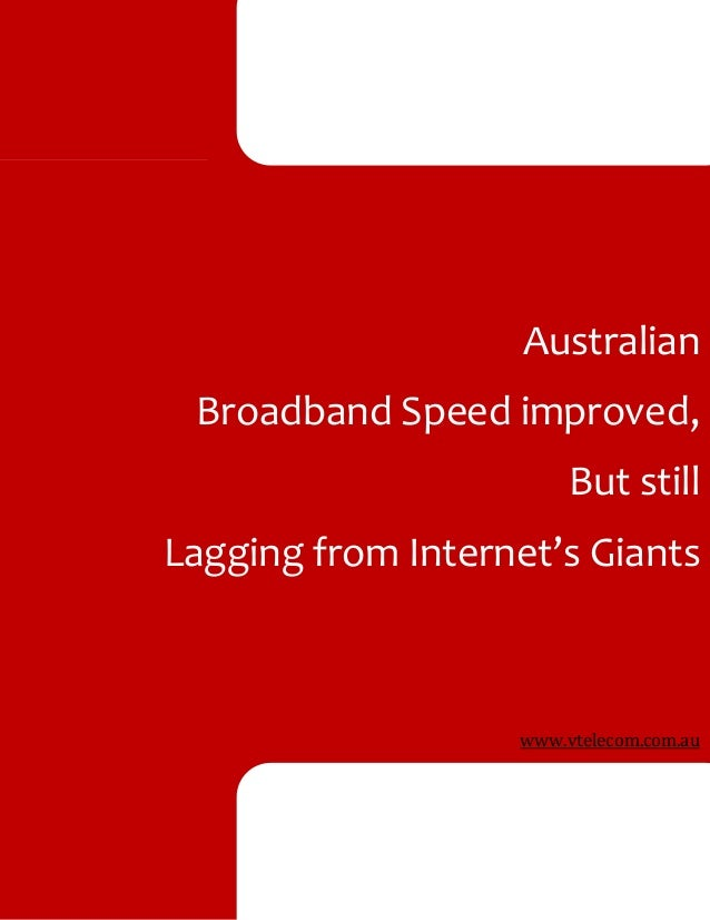 Australian Broadband Speed improved, But still Lagging from Internet's Giants www.vtelecom.com.au