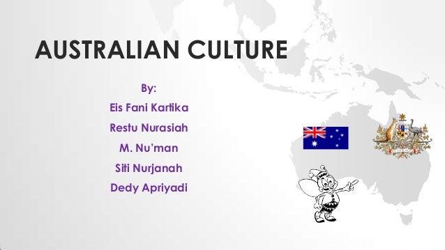 AUSTRALIAN CULTURE By: Eis Fani Kartika Restu Nurasiah  M. Nu'man Siti Nurjanah Dedy Apriyadi