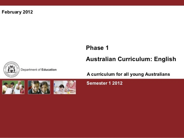 February 2012                Phase 1                Australian Curriculum: English                A curriculum for all you...