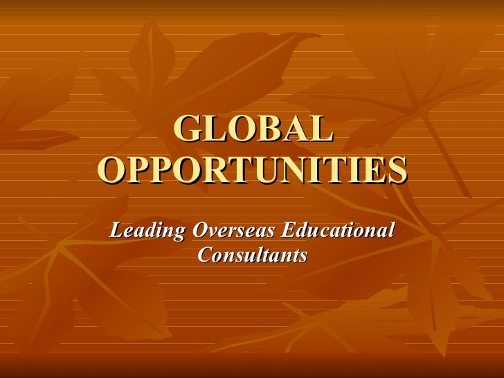 GLOBAL OPPORTUNITIES Leading Overseas Educational Consultants