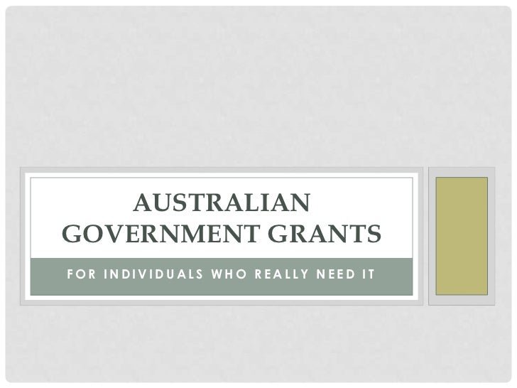 Australian Government Grants: FreeMoney for All Financial NeedsIf you want financial help in all forms, you could depend i...
