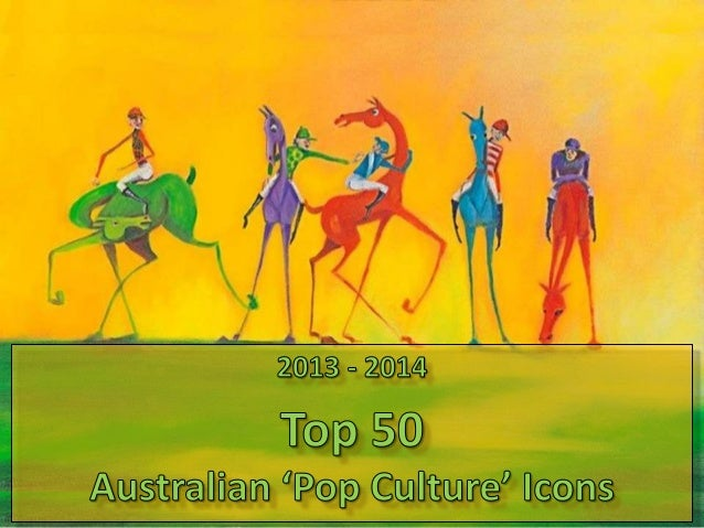 Australian Popular Culture:  2013 - 2014  Top 50 Australian 'Pop Culture' Icons (PowerPoint)