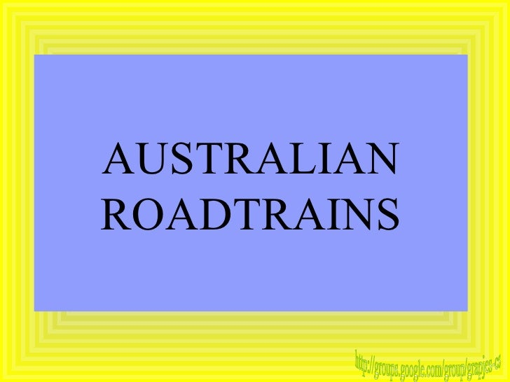 AUSTRALIAN ROADTRAINS http://groups.google.com/group/grapjes-cs