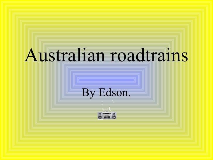 Australian roadtrains By Edson .