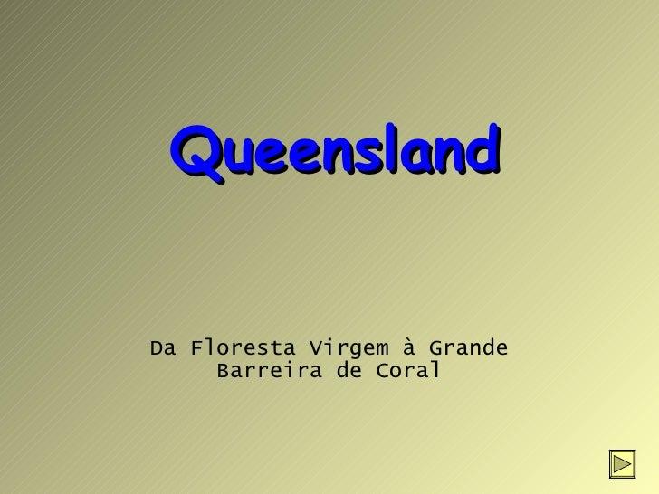 Queensland Da Floresta Virgem à Grande Barreira de Coral