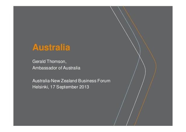 Australia Gerald Thomson, Ambassador of Australia Australia-New Zealand Business Forum Helsinki, 17 September 2013