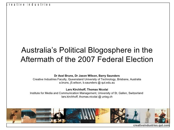 Australia's Political Blogosphere in the Aftermath of the 2007 Federal Election Dr Axel Bruns, Dr Jason Wilson, Barry Saun...