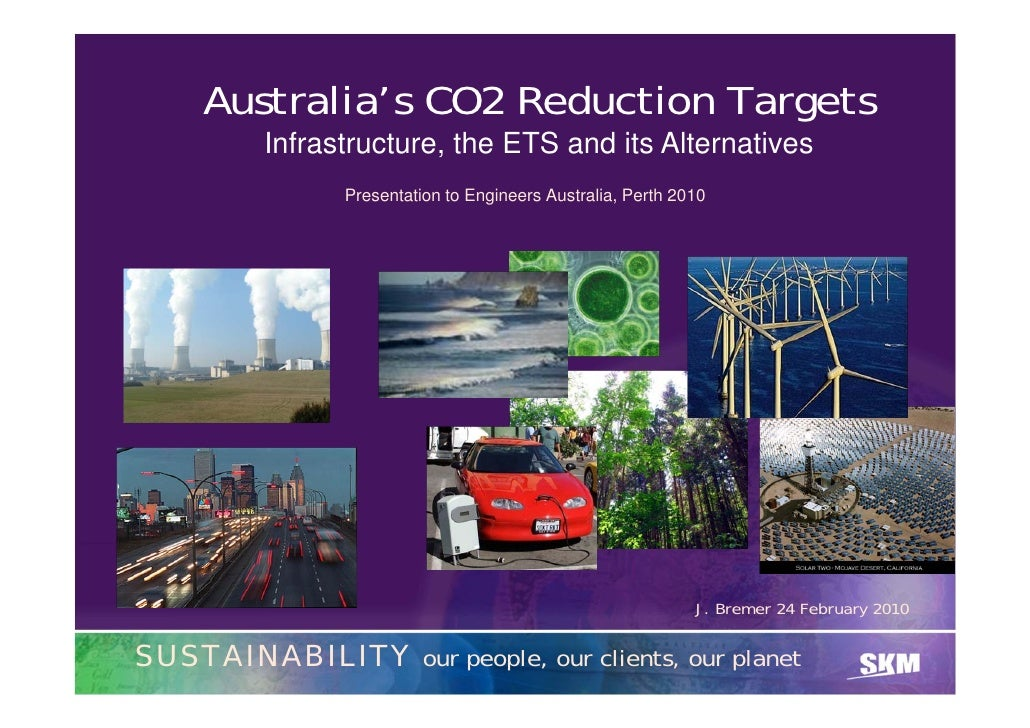Australia's CO2 Reduction Targets          Infrastructure, the ETS and its Alternatives                Presentation to Eng...