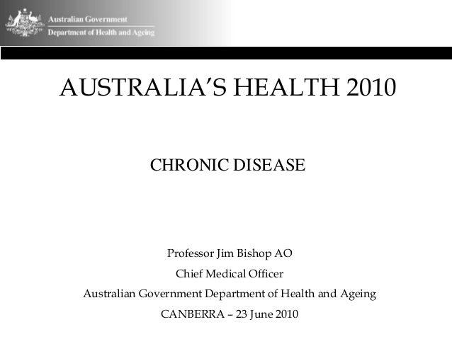 AUSTRALIA'S HEALTH 2010 CHRONIC DISEASE Professor Jim Bishop AO Chief Medical Officer Australian Government Department of ...
