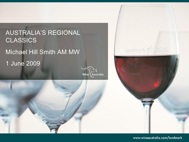 AUSTRALIA'S REGIONAL CLASSICS Michael Hill Smith AM MW 1 June 2009