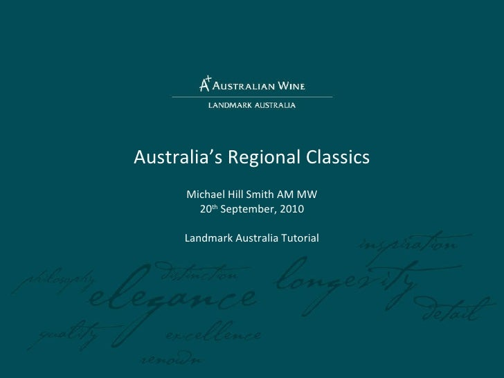 Australia's Regional Classics Michael Hill Smith AM MW 20 th  September, 2010 Landmark Australia Tutorial