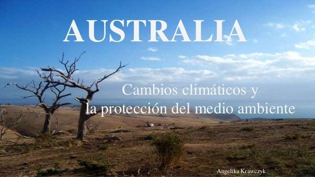 AUSTRALIA Cambios climáticos y la protección del medio ambiente Angelika Krawczyk