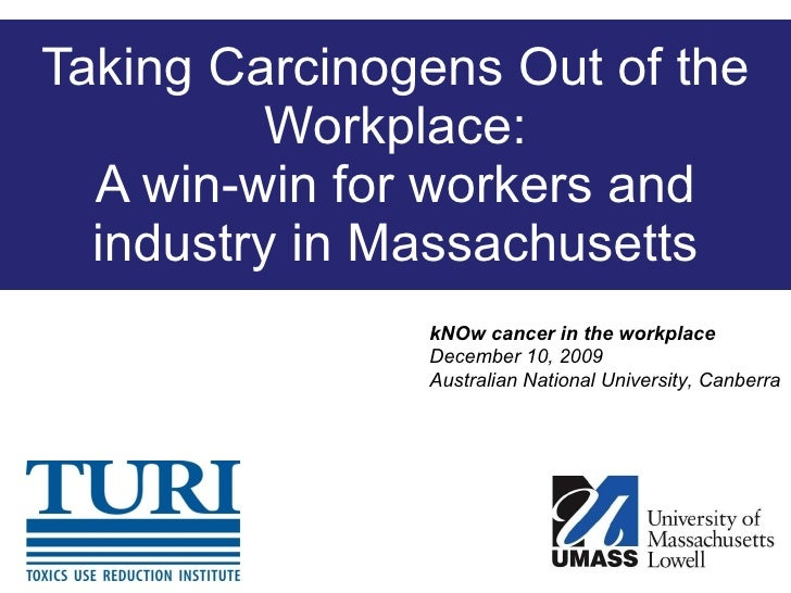 Taking Carcinogens Out of the Workplace: A win-win for workers and industry in Massachusetts kNOw cancer in the workplace ...