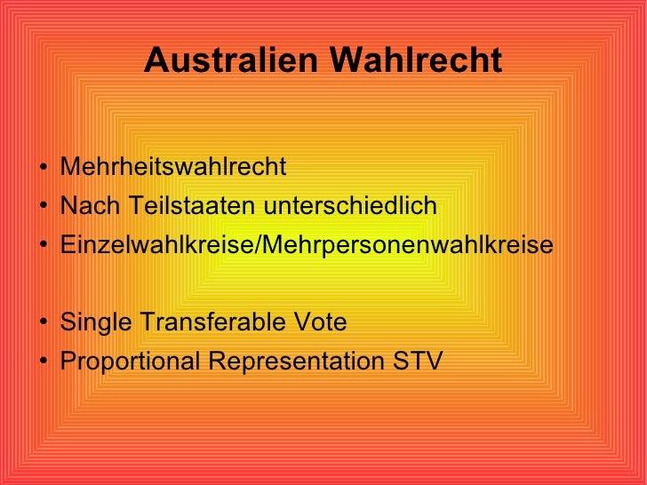 Australien  Wahlrecht <ul><li>Mehrheitswahlrecht </li></ul><ul><li>Nach Teilstaaten unterschiedlich </li></ul><ul><li>Einz...