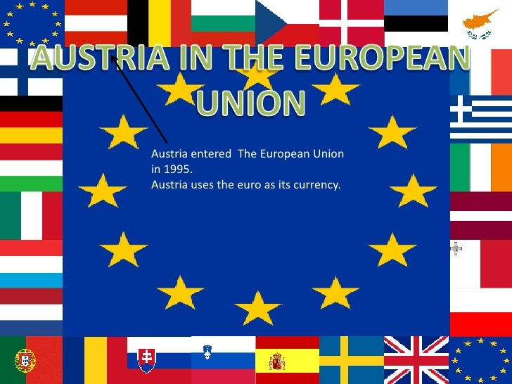 Austria entered The European Unionin 1995.Austria uses the euro as its currency.