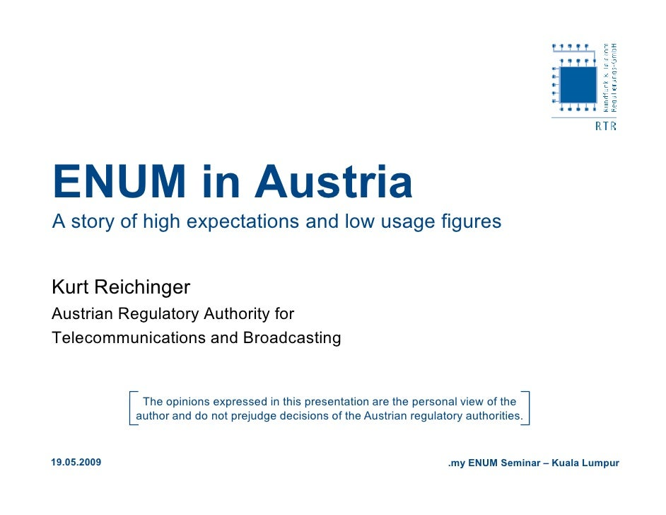 ENUM in Austria A story of high expectations and low usage figures   Kurt Reichinger Austrian Regulatory Authority for Tel...